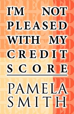 America Star Books I'm Not Pleased with My Credit Score by Smith, Pamela [Paperback] at Sears.com